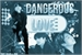 Fanfic / Fanfiction Dangerous Love - (Hiatus)