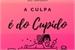 Fanfic / Fanfiction A Culpa é do Cupido