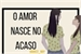 Fanfic / Fanfiction O Amor Nasce no Acaso
