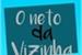 Fanfic / Fanfiction O Neto da Vizinha