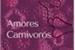Fanfic / Fanfiction Amores Carnívoros