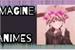Fanfic / Fanfiction Imagine Animes