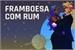 Fanfic / Fanfiction Framboesa com Rum